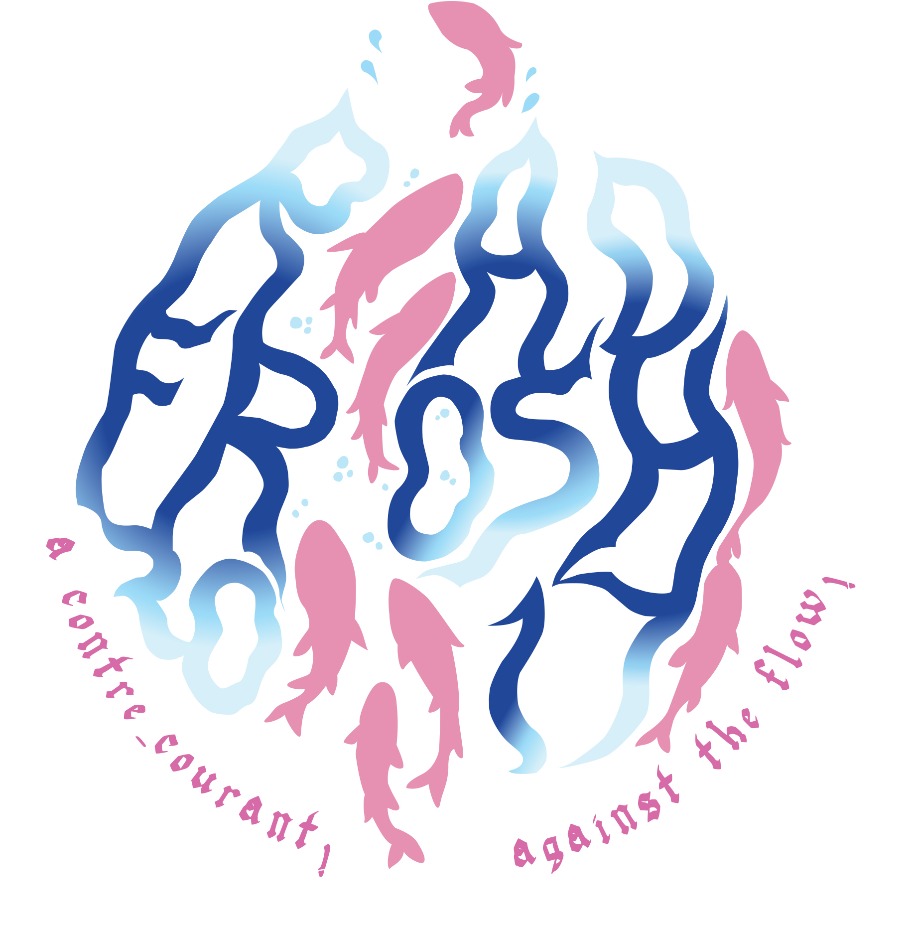 "Rad Frosh 2017 logo image description: Logo has silhouette of a water-droplet containing large wavy text that reads 'Rad Frosh 2017' . Letters are coloured in a gradient of deep blue to white. The logo's text is parted by 8 pink salmon swimming up-stream through and around . The slogan, written in pink letters, borders the bottom of the droplet: ""A contre-courant. Against the flow."""